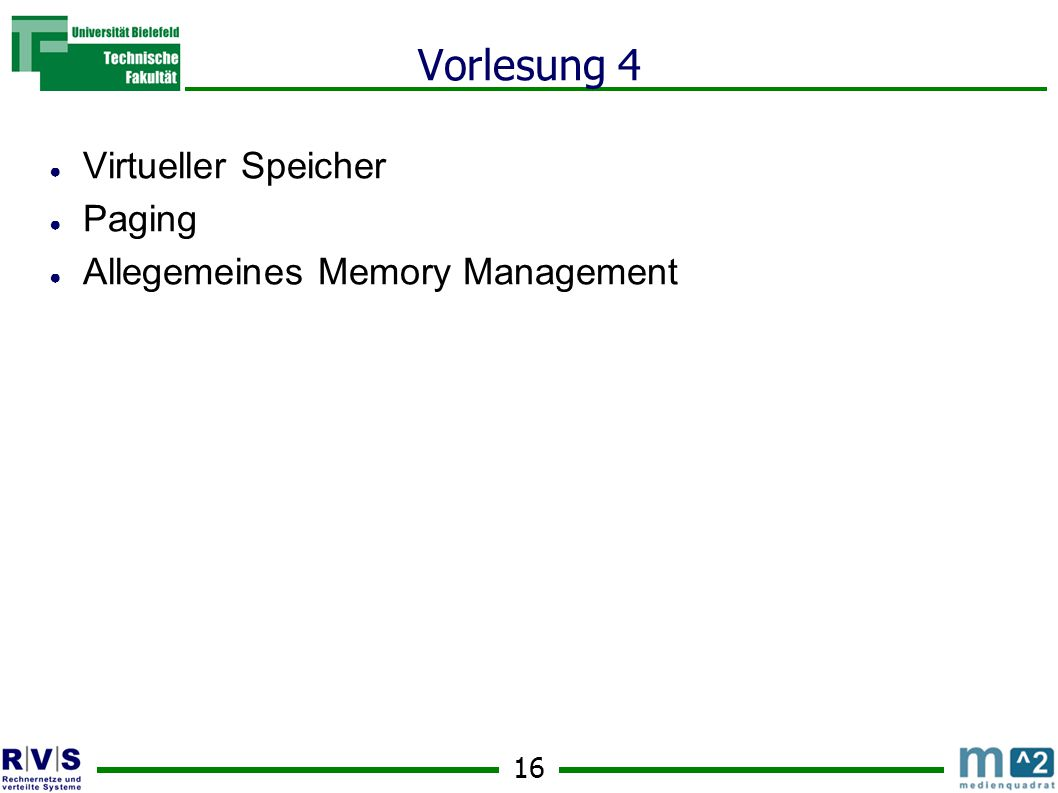 16 Vorlesung 4 ● Virtueller Speicher ● Paging ● Allegemeines Memory Management