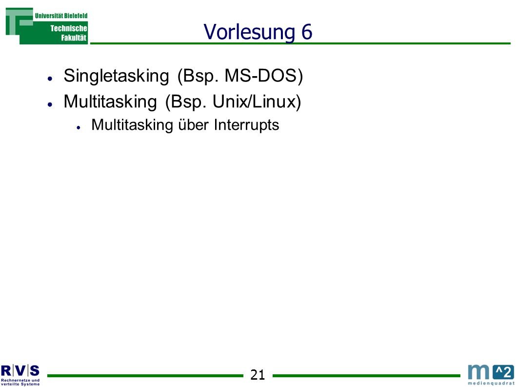21 Vorlesung 6 ● Singletasking (Bsp. MS-DOS) ● Multitasking (Bsp.
