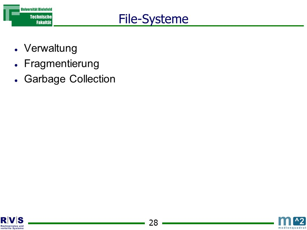 28 File-Systeme ● Verwaltung ● Fragmentierung ● Garbage Collection