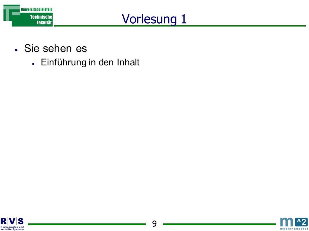 9 Vorlesung 1 ● Sie sehen es ● Einführung in den Inhalt