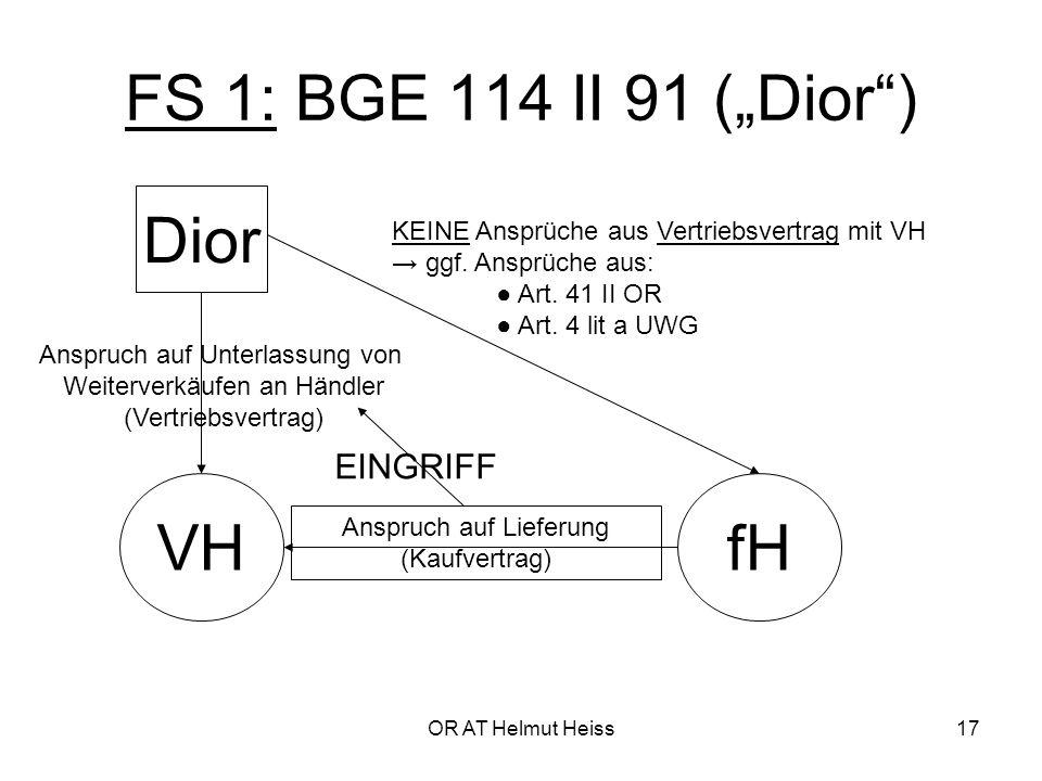"""OR AT Helmut Heiss17 FS 1: BGE 114 II 91 (""""Dior ) Dior VHfH KEINE Ansprüche aus Vertriebsvertrag mit VH → ggf."""