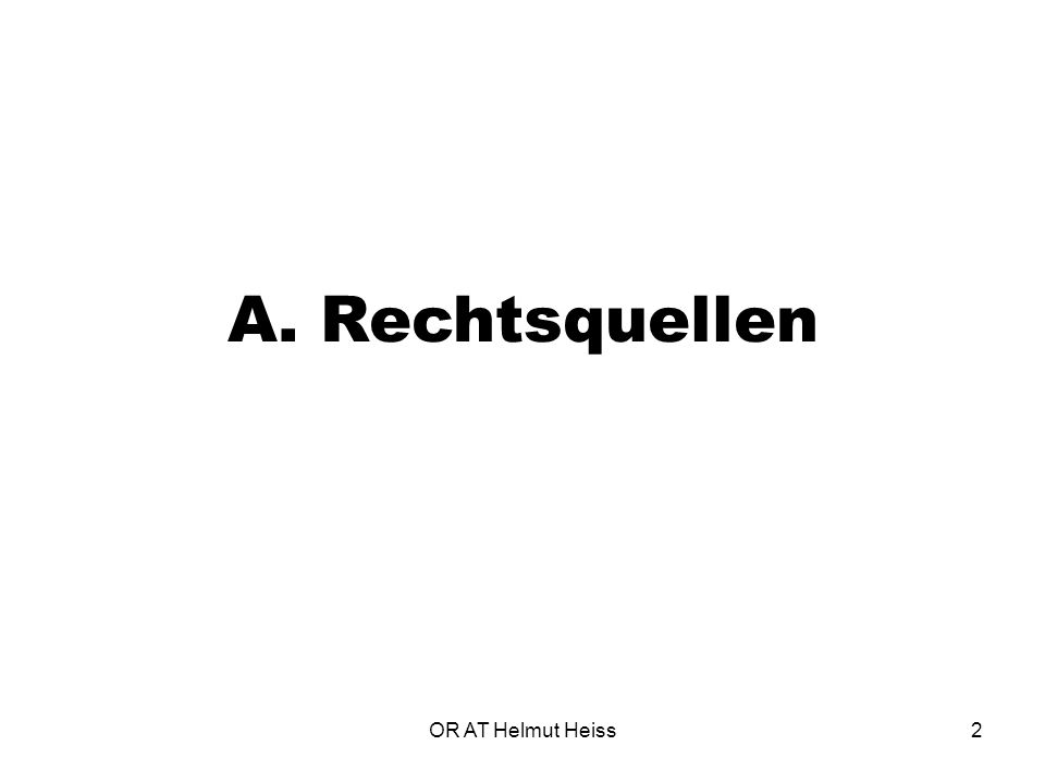 OR AT Helmut Heiss2 A. Rechtsquellen