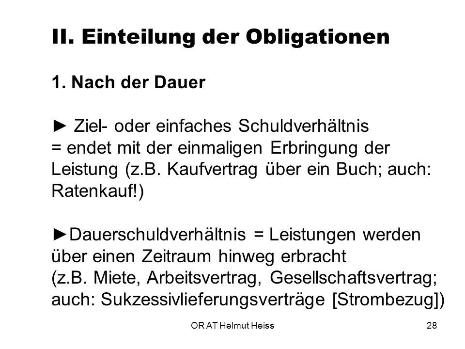OR AT Helmut Heiss28 II.Einteilung der Obligationen 1.
