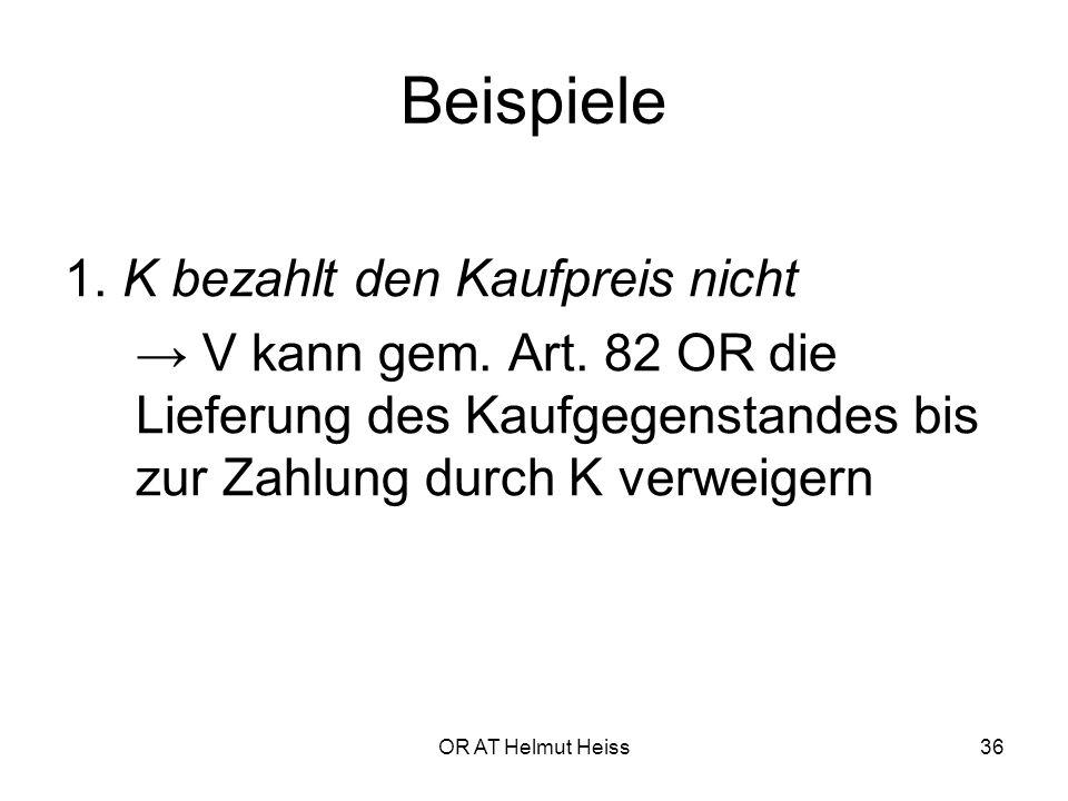 OR AT Helmut Heiss36 Beispiele 1.K bezahlt den Kaufpreis nicht → V kann gem.