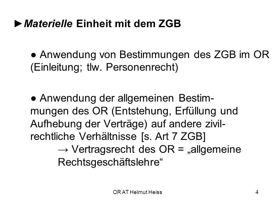 OR AT Helmut Heiss4 ►Materielle Einheit mit dem ZGB ● Anwendung von Bestimmungen des ZGB im OR (Einleitung; tlw.