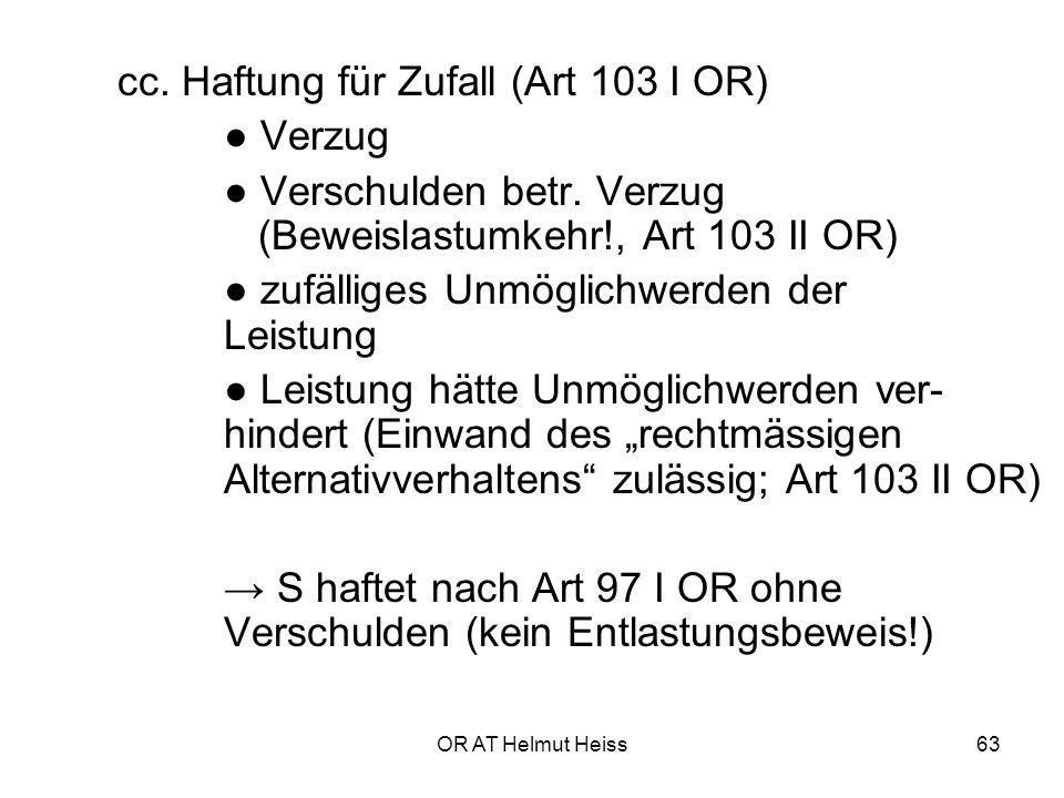 OR AT Helmut Heiss63 cc.Haftung für Zufall (Art 103 I OR) ● Verzug ● Verschulden betr.