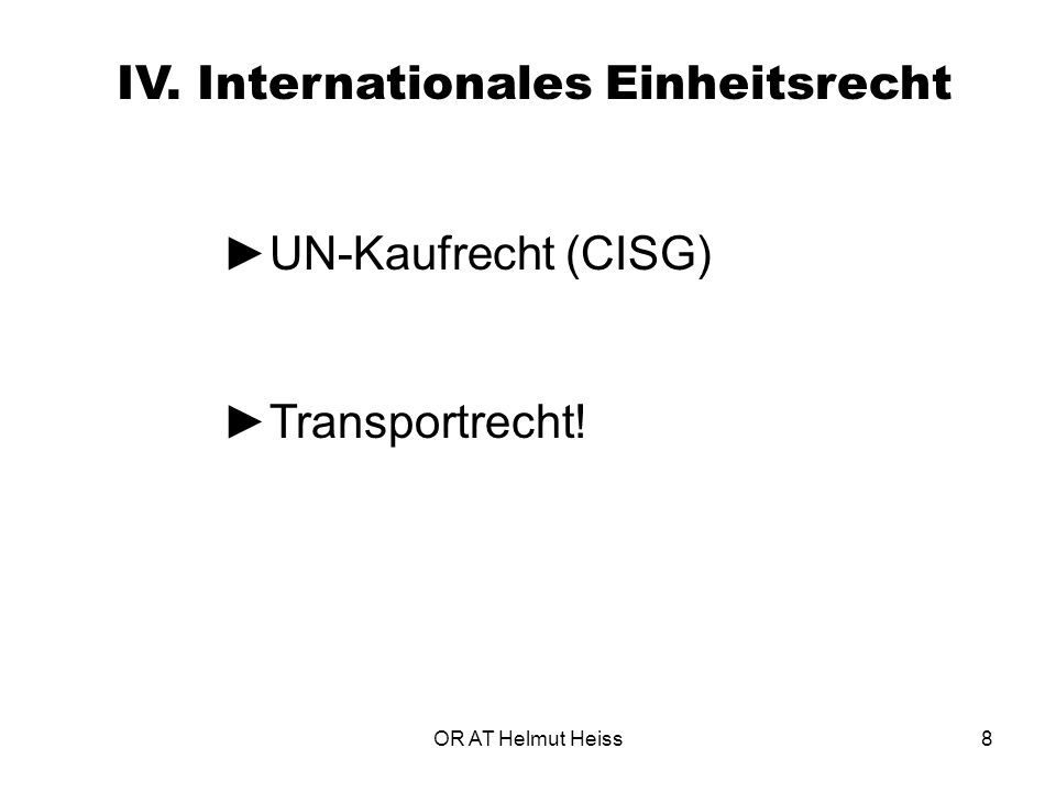 OR AT Helmut Heiss8 IV. Internationales Einheitsrecht ►UN-Kaufrecht (CISG) ►Transportrecht!