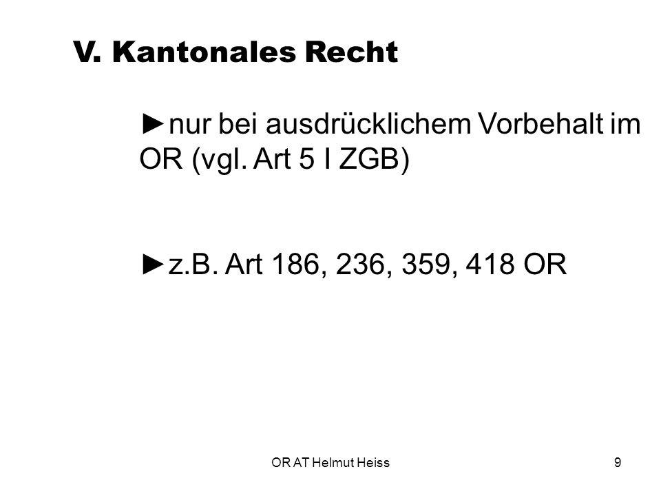 OR AT Helmut Heiss9 V.Kantonales Recht ►nur bei ausdrücklichem Vorbehalt im OR (vgl.