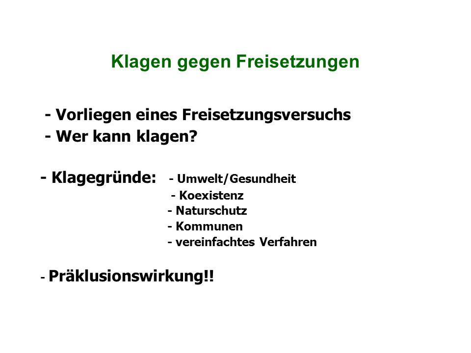 Klagen gegen Freisetzungen - Vorliegen eines Freisetzungsversuchs - Wer kann klagen? - Klagegründe: - Umwelt/Gesundheit - Koexistenz - Naturschutz - K
