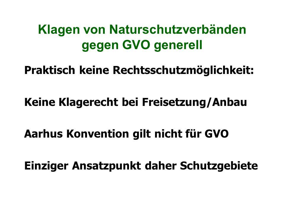 Klagen von Naturschutzverbänden gegen GVO generell Praktisch keine Rechtsschutzmöglichkeit: Keine Klagerecht bei Freisetzung/Anbau Aarhus Konvention g