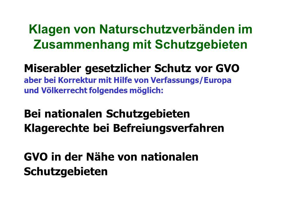 Klagen von Naturschutzverbänden im Zusammenhang mit Schutzgebieten Miserabler gesetzlicher Schutz vor GVO aber bei Korrektur mit Hilfe von Verfassungs