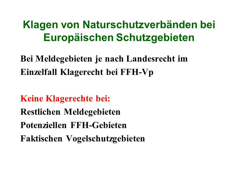 Klagen von Naturschutzverbänden bei Europäischen Schutzgebieten Bei Meldegebieten je nach Landesrecht im Einzelfall Klagerecht bei FFH-Vp Keine Klager