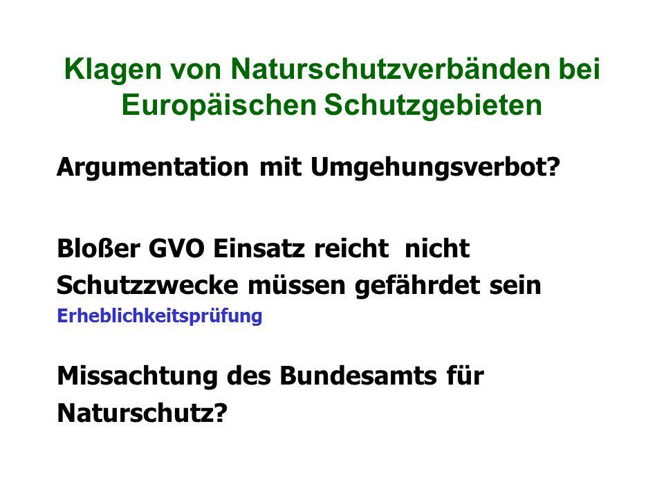 Klagen von Naturschutzverbänden bei Europäischen Schutzgebieten Argumentation mit Umgehungsverbot? Bloßer GVO Einsatz reicht nicht Schutzzwecke müssen