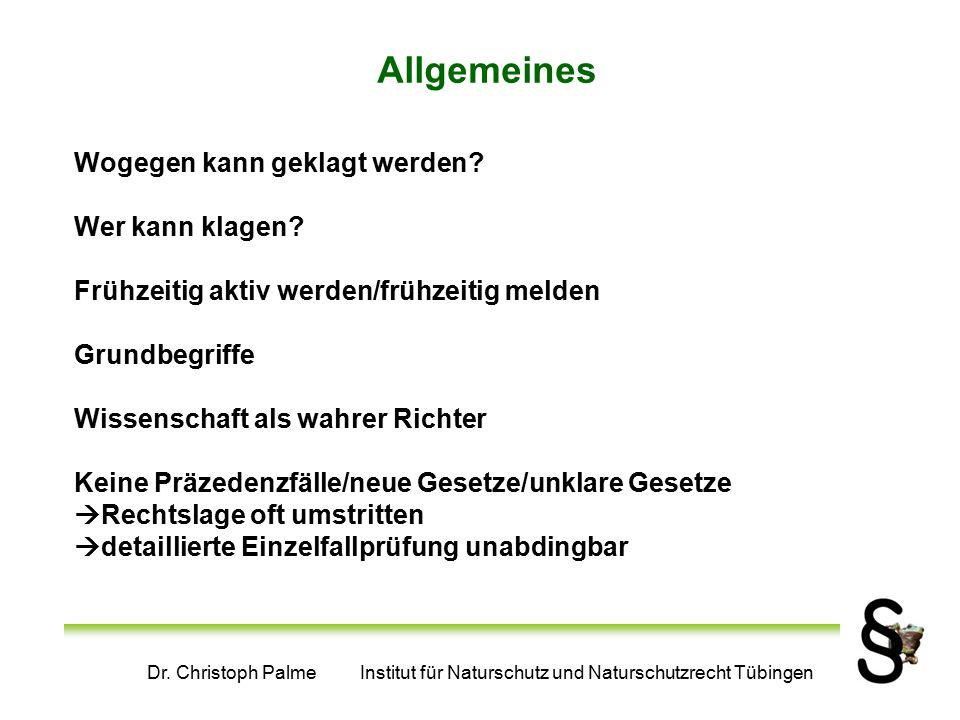 Dr. Christoph Palme Institut für Naturschutz und Naturschutzrecht Tübingen Allgemeines Wogegen kann geklagt werden? Wer kann klagen? Frühzeitig aktiv