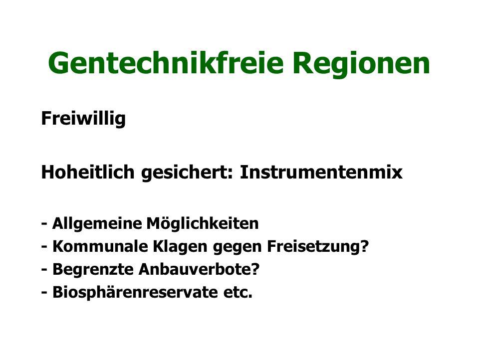 Gentechnikfreie Regionen Freiwillig Hoheitlich gesichert: Instrumentenmix - Allgemeine Möglichkeiten - Kommunale Klagen gegen Freisetzung? - Begrenzte