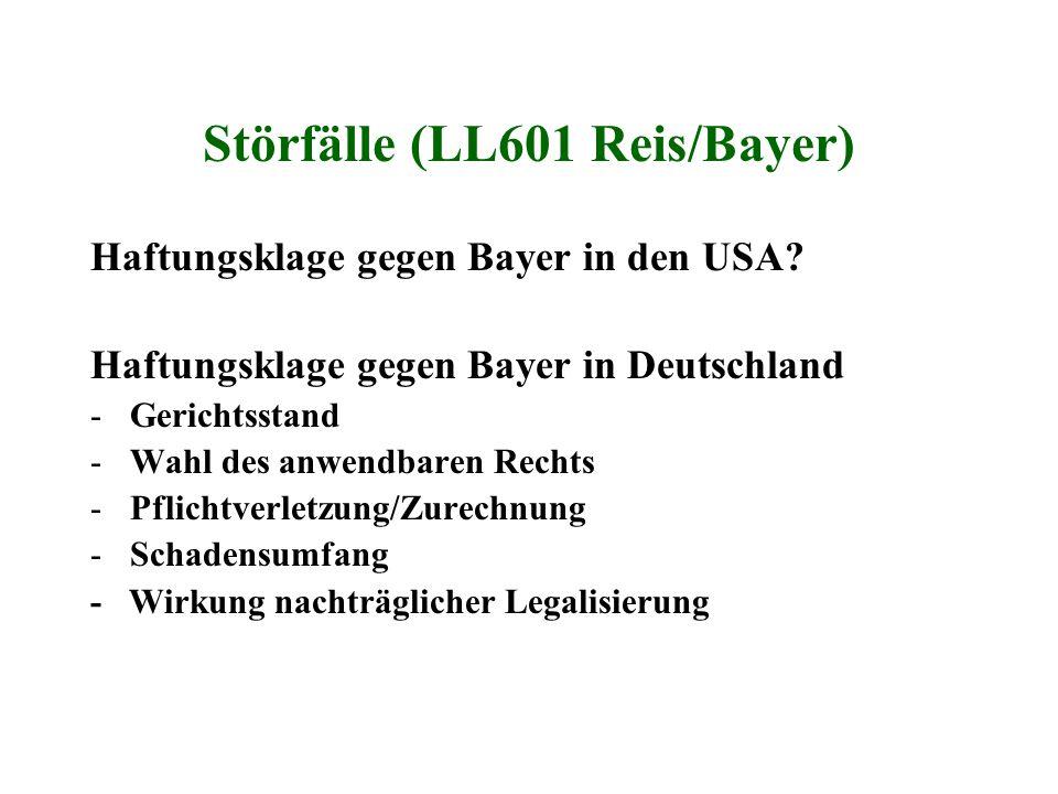 Störfälle (LL601 Reis/Bayer) Haftungsklage gegen Bayer in den USA? Haftungsklage gegen Bayer in Deutschland -Gerichtsstand -Wahl des anwendbaren Recht