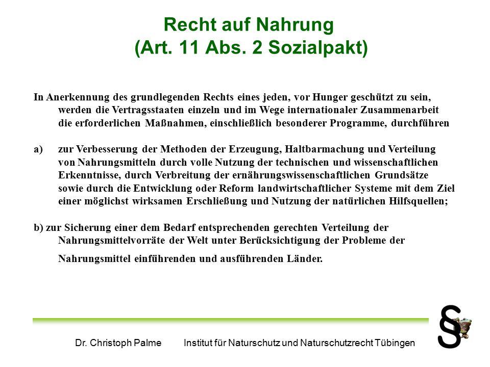 Dr. Christoph Palme Institut für Naturschutz und Naturschutzrecht Tübingen Recht auf Nahrung (Art. 11 Abs. 2 Sozialpakt) In Anerkennung des grundlegen