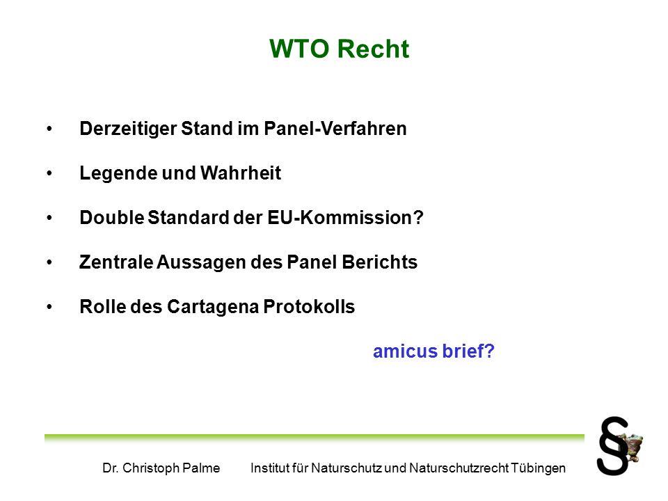 Dr. Christoph Palme Institut für Naturschutz und Naturschutzrecht Tübingen WTO Recht Derzeitiger Stand im Panel-Verfahren Legende und Wahrheit Double