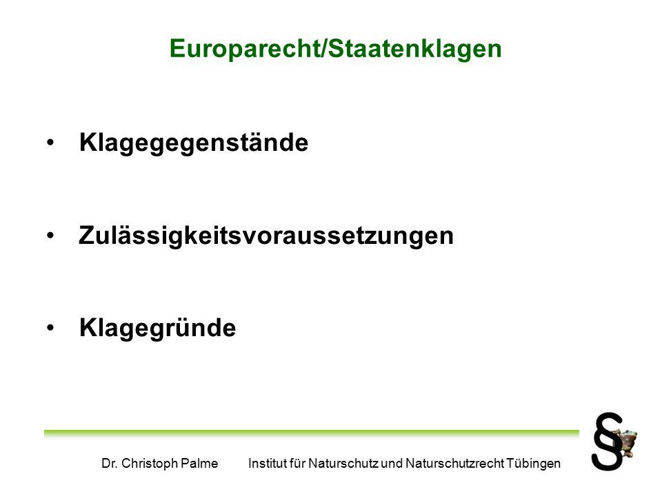Dr. Christoph Palme Institut für Naturschutz und Naturschutzrecht Tübingen Europarecht/Staatenklagen Klagegegenstände Zulässigkeitsvoraussetzungen Kla
