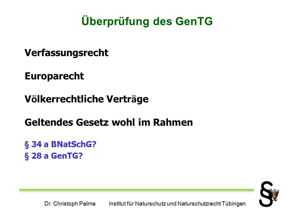 Dr. Christoph Palme Institut für Naturschutz und Naturschutzrecht Tübingen Überprüfung des GenTG Verfassungsrecht Europarecht V ö lkerrechtliche Vertr