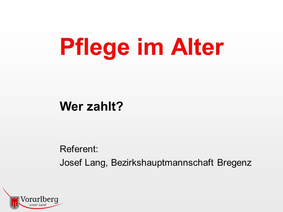 Pflege im Alter Wer zahlt? Referent: Josef Lang, Bezirkshauptmannschaft Bregenz