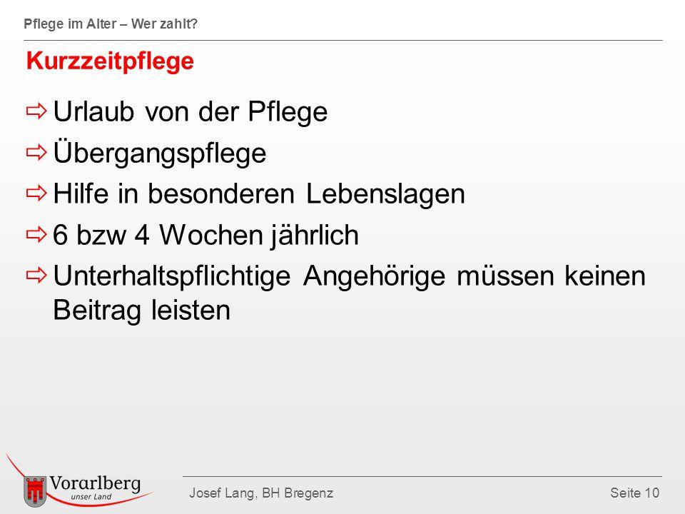 Pflege im Alter – Wer zahlt? Josef Lang, BH BregenzSeite 10 Kurzzeitpflege  Urlaub von der Pflege  Übergangspflege  Hilfe in besonderen Lebenslagen