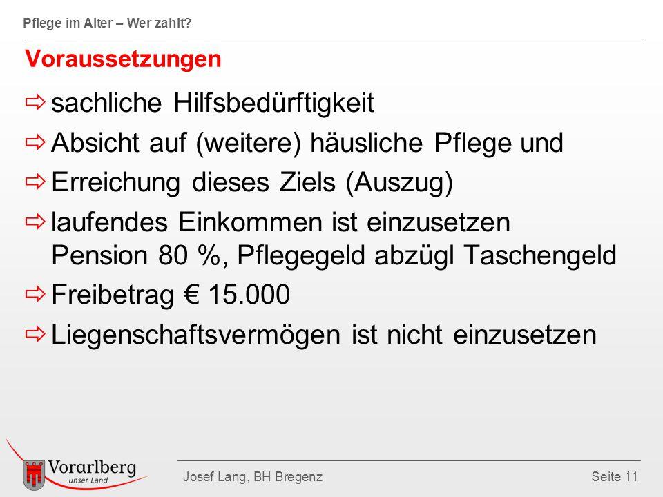 Pflege im Alter – Wer zahlt? Josef Lang, BH BregenzSeite 11 Voraussetzungen  sachliche Hilfsbedürftigkeit  Absicht auf (weitere) häusliche Pflege un