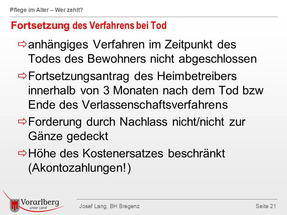 Pflege im Alter – Wer zahlt? Josef Lang, BH BregenzSeite 21  anhängiges Verfahren im Zeitpunkt des Todes des Bewohners nicht abgeschlossen  Fortsetz