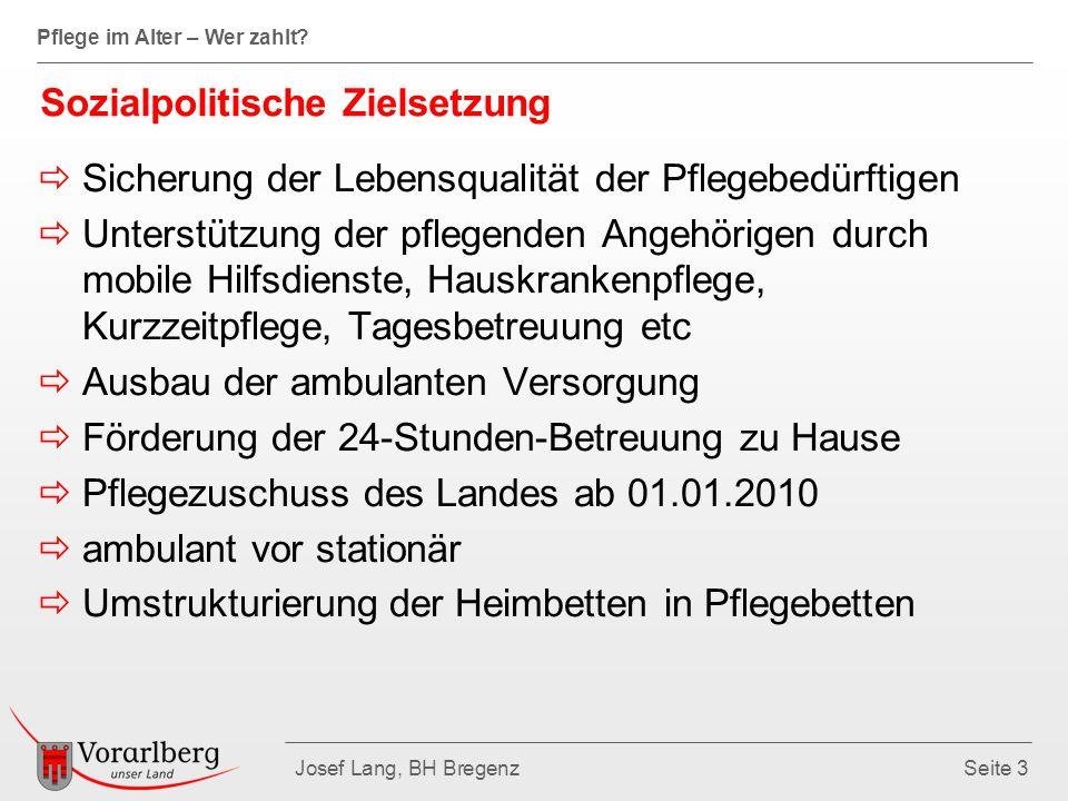 Pflege im Alter – Wer zahlt? Josef Lang, BH BregenzSeite 3 Sozialpolitische Zielsetzung  Sicherung der Lebensqualität der Pflegebedürftigen  Unterst