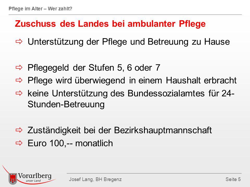 Pflege im Alter – Wer zahlt? Josef Lang, BH BregenzSeite 5 Zuschuss des Landes bei ambulanter Pflege  Unterstützung der Pflege und Betreuung zu Hause