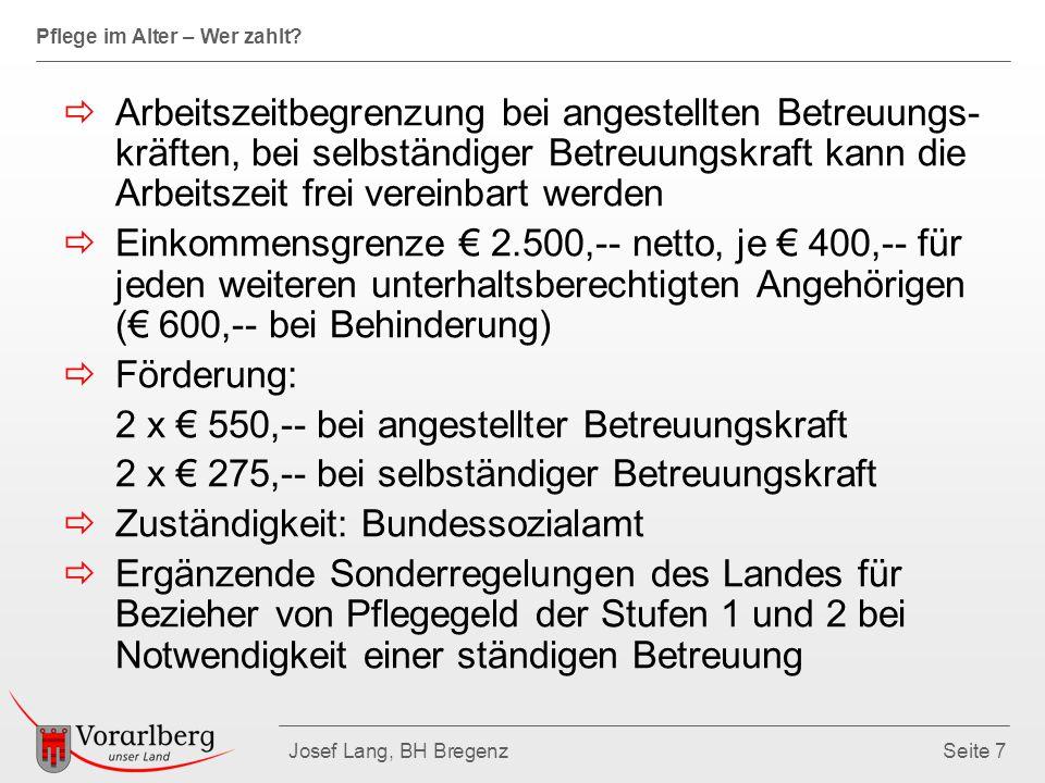 Pflege im Alter – Wer zahlt? Josef Lang, BH BregenzSeite 7  Arbeitszeitbegrenzung bei angestellten Betreuungs- kräften, bei selbständiger Betreuungsk