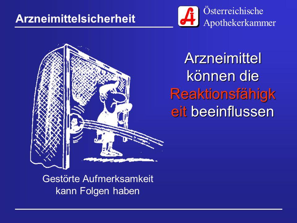 Österreichische Apothekerkammer Arzneimittelsicherheit Nützliches kann auch gefährlich sein Mit Arzneimitteln muss man sorgfältig umgehen, sie haben Nebenwirkunge n