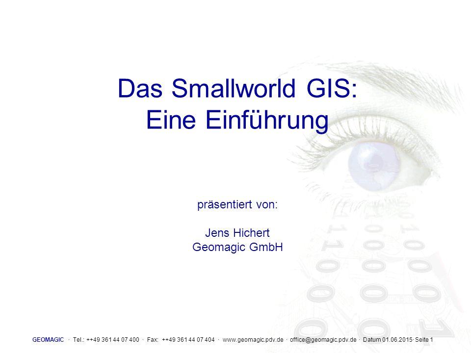 GEOMAGIC · Tel.: ++49 361 44 07 400 · Fax: ++49 361 44 07 404 · www.geomagic.pdv.de · office@geomagic.pdv.de · Datum 01.06.2015· Seite 12 Client-Server Architektur SMALLWORLD : ein Unternehmens-GIS funktional reich und leistungsfähig unterstützt automatisierte Geschäftsprozesse in komplexe Anwendungssysteme integrierbar Unternehmensweiter Einsatz bedeutet auch Zugriff über Bürosoftware (xyz office) Einbettung in administrative und entscheidungsunterstützende Systeme