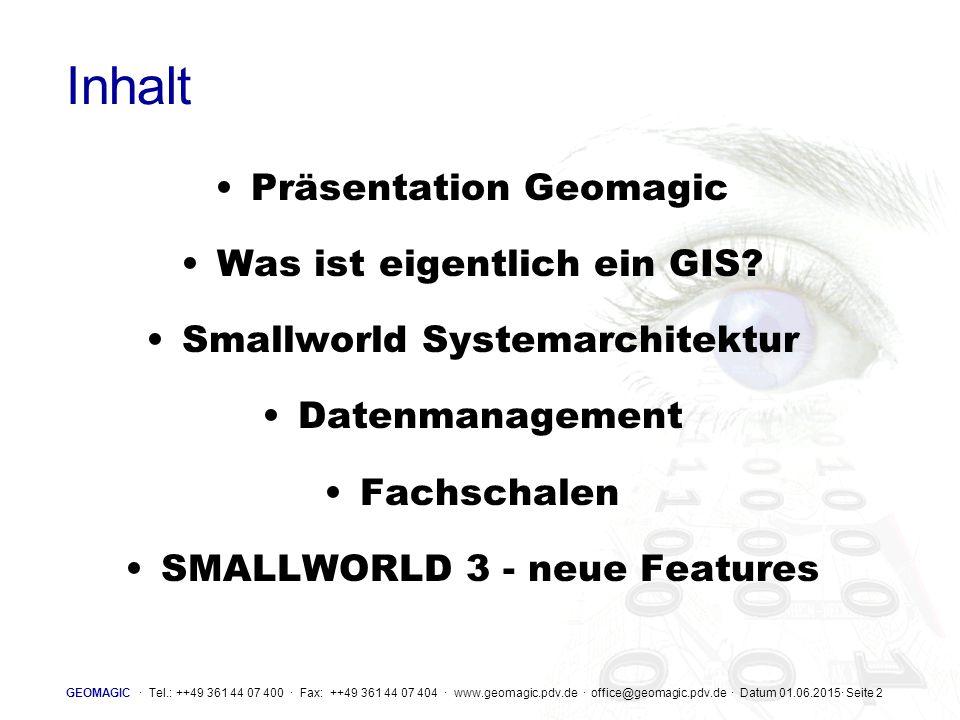 GEOMAGIC · Tel.: ++49 361 44 07 400 · Fax: ++49 361 44 07 404 · www.geomagic.pdv.de · office@geomagic.pdv.de · Datum 01.06.2015· Seite 43 Kernfunktionalität des Basis-GIS Editoren für alle Objekte Rasterbearbeitung Konstruktionswerkzeuge Datenerfassung Standardschnittstellen Abfragewerkzeuge Netzwerkverfolgung Navigieren unter PC-Oberfläche Plotausgabe Reports SMALLWORLD GIS