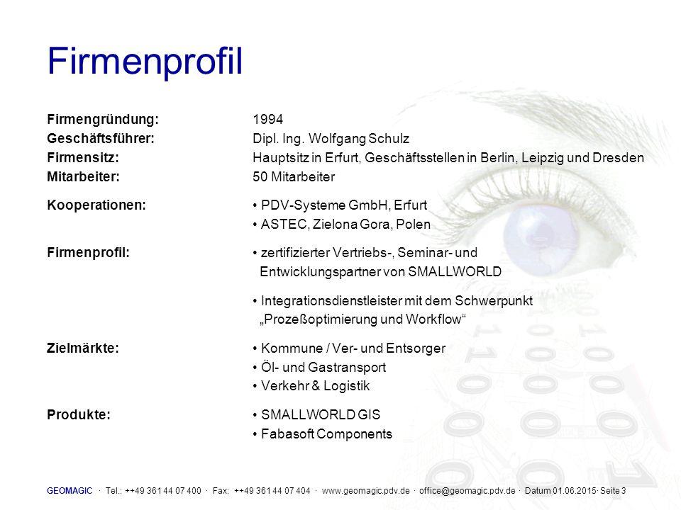 GEOMAGIC · Tel.: ++49 361 44 07 400 · Fax: ++49 361 44 07 404 · www.geomagic.pdv.de · office@geomagic.pdv.de · Datum 01.06.2015· Seite 4 Mitarbeiterprofil Entwicklungs-Skills: C++, Visual Basic, Java, Magik ORACLE, MS-SQL Produkt-Skills: OO-Frameworks Analyse & Modellierung Archivierung Dokumenten-Management Kunden-Information Geographisches Informationsverarbeitung Lösungs-Skills: Ver- und Entsorger Telekommunikation Verkehr & Logistik