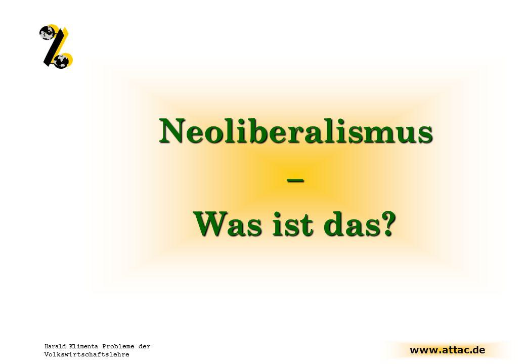 www.attac.de Harald Klimenta Probleme der Volkswirtschaftslehre Was ist Neoliberalismus Wort geprägt auf Konferenz in Paris (1938) v.