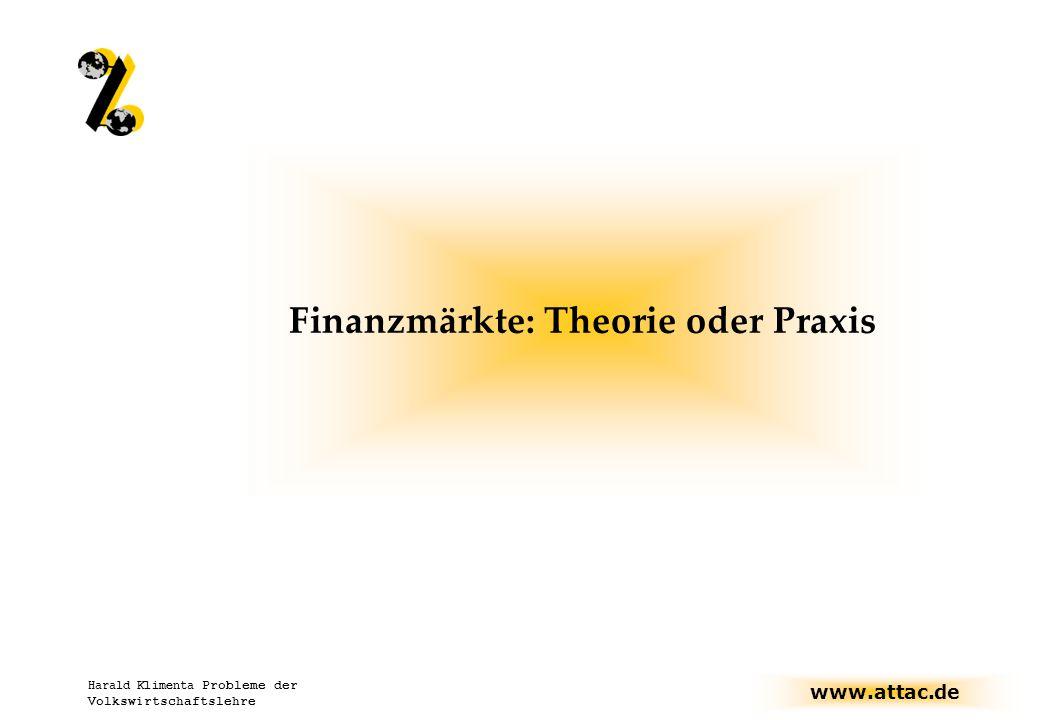 www.attac.de Harald Klimenta Probleme der Volkswirtschaftslehre Finanzmärkte: Theorie oder Praxis