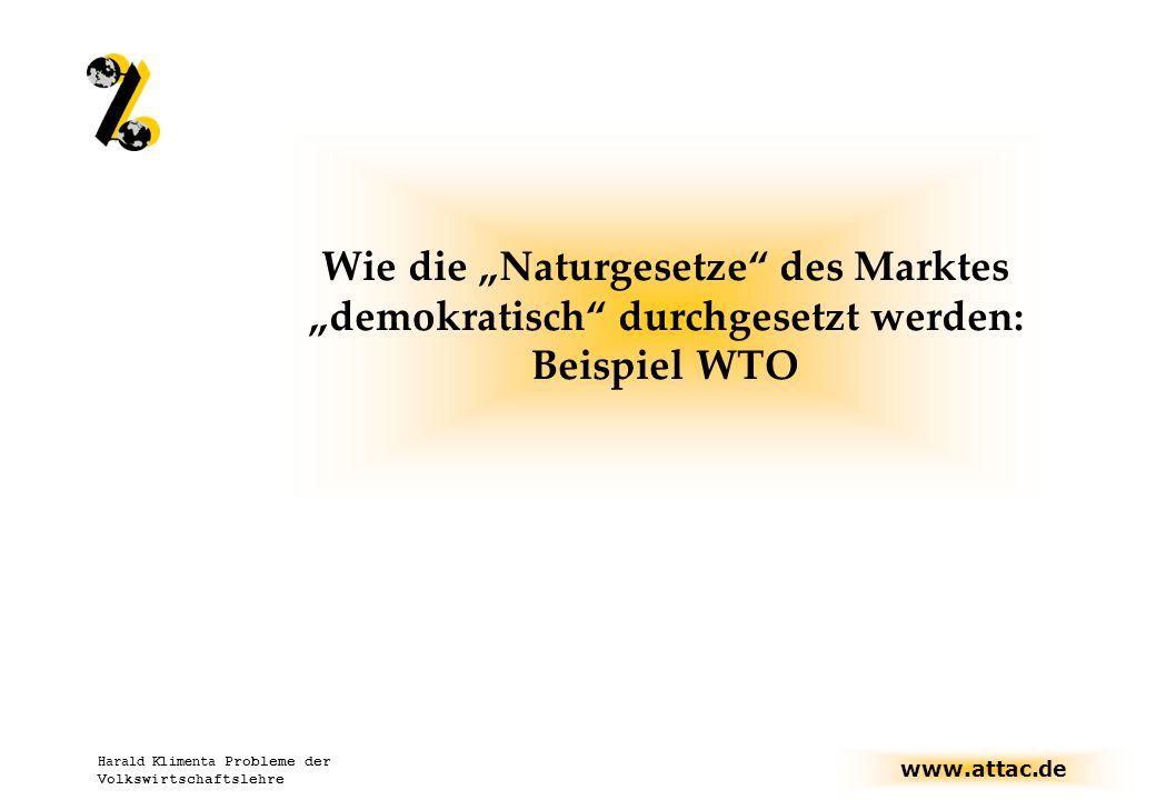 """www.attac.de Harald Klimenta Probleme der Volkswirtschaftslehre Wie die """"Naturgesetze des Marktes """"demokratisch durchgesetzt werden: Beispiel WTO"""