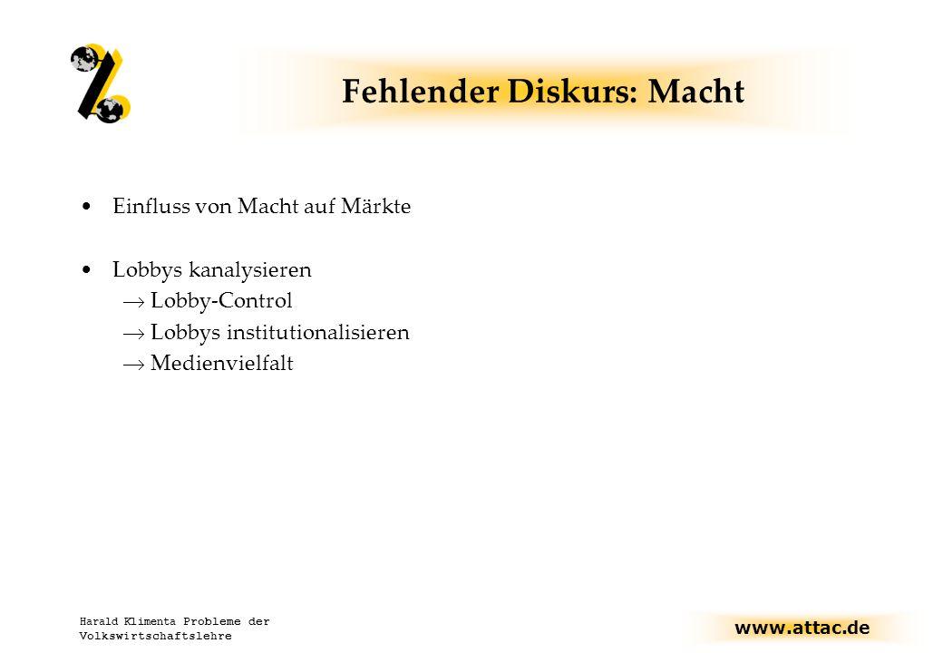 www.attac.de Harald Klimenta Probleme der Volkswirtschaftslehre Fehlender Diskurs: Macht Einfluss von Macht auf Märkte Lobbys kanalysieren  Lobby-Control  Lobbys institutionalisieren  Medienvielfalt