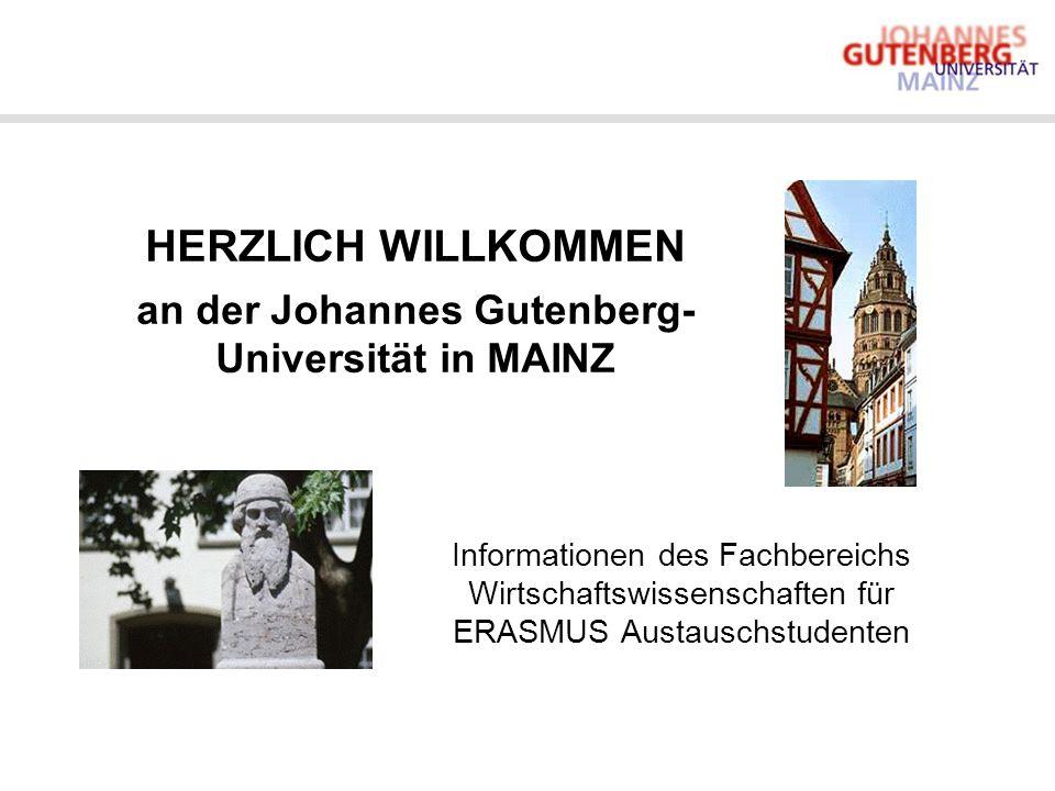 HERZLICH WILLKOMMEN an der Johannes Gutenberg- Universität in MAINZ Informationen des Fachbereichs Wirtschaftswissenschaften für ERASMUS Austauschstud