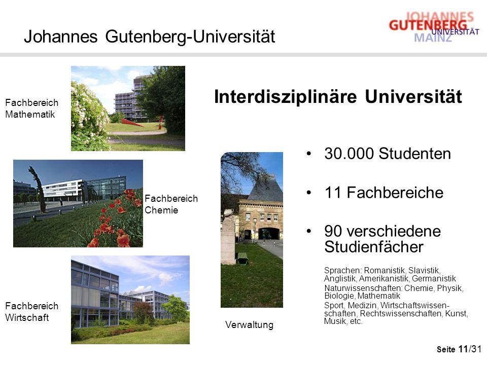 Seite 11/31 Johannes Gutenberg-Universität 30.000 Studenten 11 Fachbereiche 90 verschiedene Studienfächer Sprachen: Romanistik, Slavistik, Anglistik,