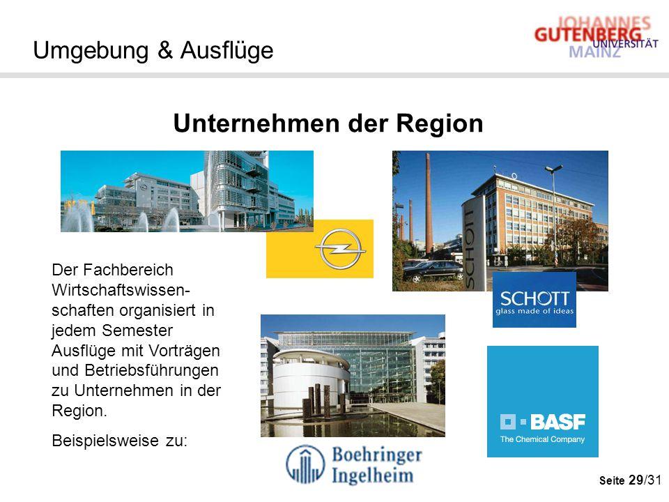 Seite 29/31 Umgebung & Ausflüge Unternehmen der Region Der Fachbereich Wirtschaftswissen- schaften organisiert in jedem Semester Ausflüge mit Vorträge