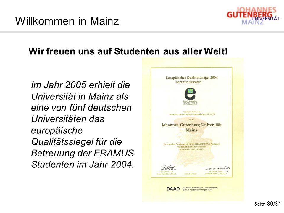Seite 30/31 Wir freuen uns auf Studenten aus aller Welt! Willkommen in Mainz Im Jahr 2005 erhielt die Universität in Mainz als eine von fünf deutschen