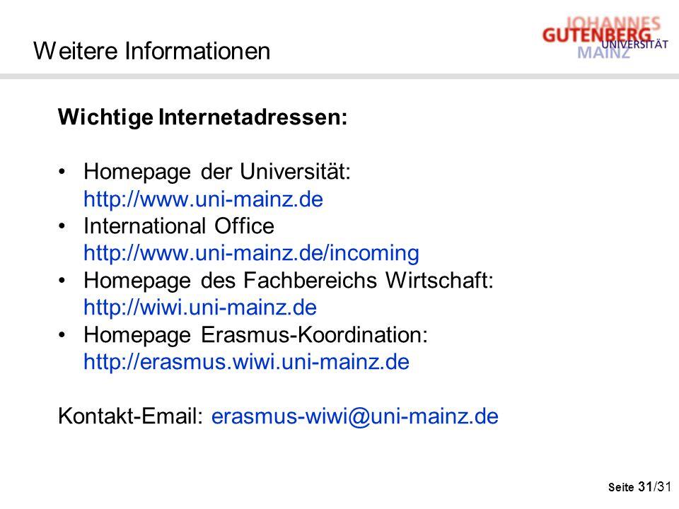 Seite 31/31 Weitere Informationen Wichtige Internetadressen: Homepage der Universität: http://www.uni-mainz.de International Office http://www.uni-mai