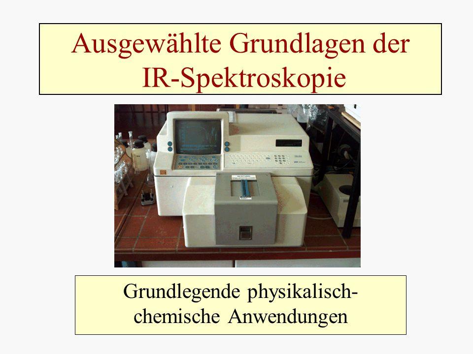 Ausgewählte Grundlagen der IR-Spektroskopie Grundlegende physikalisch- chemische Anwendungen