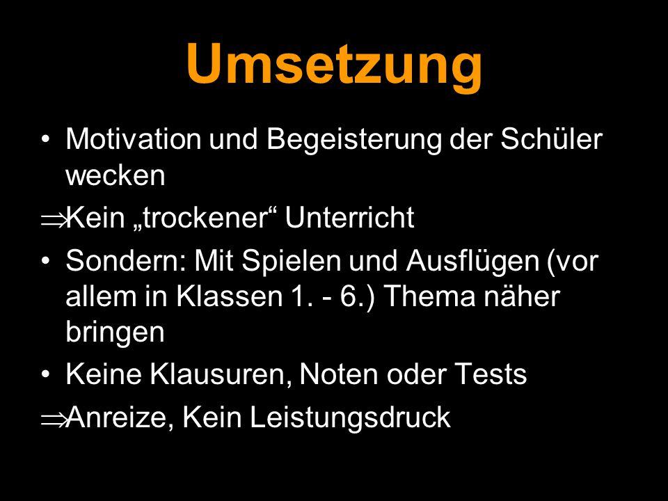 """Umsetzung Motivation und Begeisterung der Schüler wecken  Kein """"trockener"""" Unterricht Sondern: Mit Spielen und Ausflügen (vor allem in Klassen 1. - 6"""