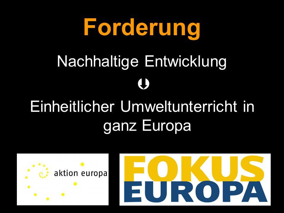 Forderung Nachhaltige Entwicklung  Einheitlicher Umweltunterricht in ganz Europa