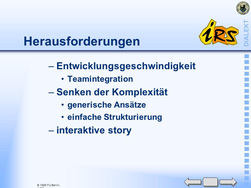 © 1998 FU Berlin, WRZ DIALEKT Herausforderungen –Entwicklungsgeschwindigkeit Teamintegration –Senken der Komplexität generische Ansätze einfache Strukturierung –interaktive story