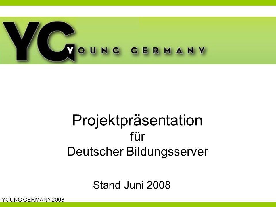 YOUNG GERMANY 2008 Stand Juni 2008 Projektpräsentation für Deutscher Bildungsserver