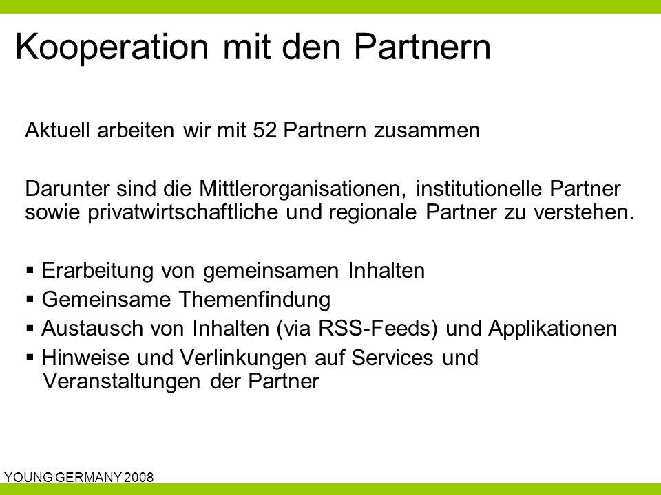 YOUNG GERMANY 2008 Kooperation mit den Partnern Aktuell arbeiten wir mit 52 Partnern zusammen Darunter sind die Mittlerorganisationen, institutionelle Partner sowie privatwirtschaftliche und regionale Partner zu verstehen.
